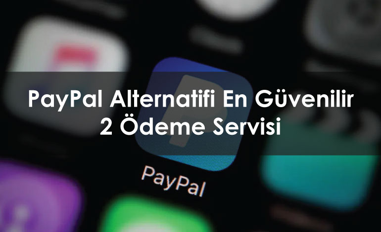 PayPal Alternatifi En Güvenilir 2 Servis