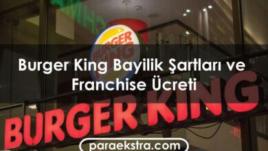 Burger King Bayilik Şartları ve Franchise Ücreti