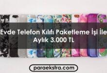 Evde Telefon Kılıfı Paketleme İşi İle Aylık 3.000 TL